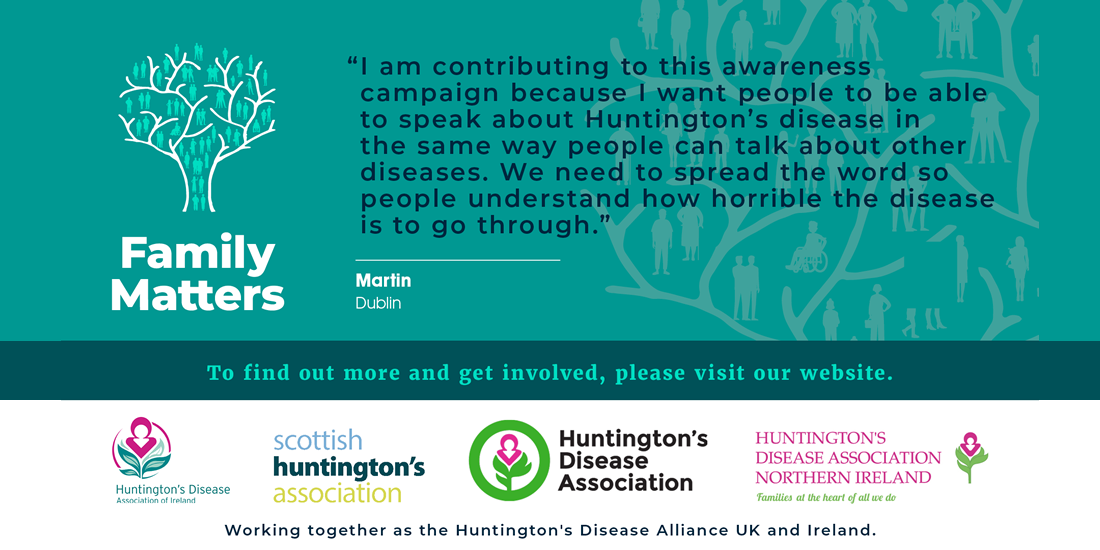 I am contributing to this awareness campaign because I want people to be able to speak about Huntington's disease in the same way people can talk about other diseases. We need to spread the word so people understand how horrible the disease is to go through.